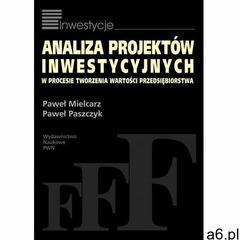 Analiza projektów inwestycyjnych w procesie tworzenia wartości przedsiębiorstwa - Paweł Mielcarz, Pa - ogłoszenia A6.pl