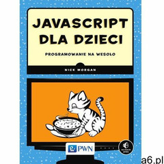 JavaScript dla dzieci - Nick Morgan, Nick Morgan - ogłoszenia A6.pl