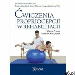 Ćwiczenia propriocepcji w rehabilitacji (2014) - ogłoszenia A6.pl