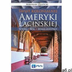 Świat kolonialnej Ameryki Łacińskiej, Wydawnictwo Naukowe PWN - ogłoszenia A6.pl