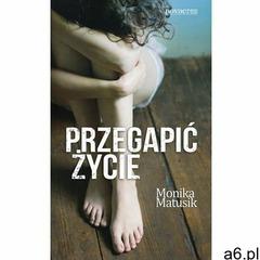 Przegapić życie - Monika Matusik (2014) - ogłoszenia A6.pl
