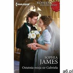 Ostatnia misja sir Gabriela, Sophia James - ogłoszenia A6.pl