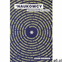 Naukowcy i ich odkrycia. XVI-XX wiek. Darmowy odbiór w niemal 100 księgarniach!, John Gribbin - ogłoszenia A6.pl