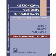 Kieszonkowa anatomia topograficzna kości stawy więzadła - jerzy gielecki (epub) - ogłoszenia A6.pl