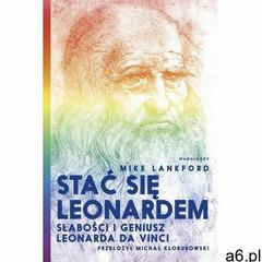 Stać się Leonardem Słabości i geniusz Leonarda da Vinci - Mike Lankford (EPUB) (9788366335264) - ogłoszenia A6.pl