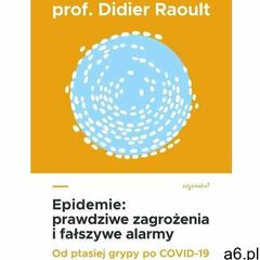 Epidemie: prawdziwe zagrożenia i fałszywe alarmy. Od ptasiej grypy po COVID-19 (9788363860394) - ogłoszenia A6.pl