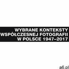 Wybrane konteksty współczesnej fotografii w polsce 1947-2017 - janusz musiał (pdf) (9788322638507) - ogłoszenia A6.pl