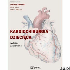 Kardiochirurgia dziecięca - janusz skalski, jacek kołcz, tomasz mroczek (mobi) (9788320062809) - ogłoszenia A6.pl