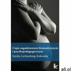 Ciąża zagadnieniem biomedycznym i psychopedagogicznym - Emilia Lichtenberg-Kokoszka (122 str.) - ogłoszenia A6.pl