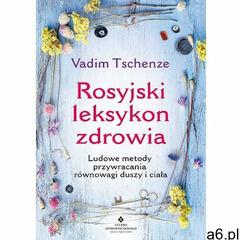 Rosyjski leksykon zdrowia. Ludowe metody przywracania równowagi duszy i ciała (9788373778344) - ogłoszenia A6.pl
