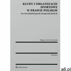 Kluby i organizacje sportowe w prawie polskim na tle rozwiązań zagranicznych (912 str.) - ogłoszenia A6.pl