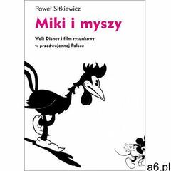 Miki i myszy. Walt Disney i film rysunkowy w przedwojennej Polsce - Paweł Sitkiewicz, Paweł Sitkiewi - ogłoszenia A6.pl