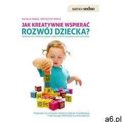 Samo Sedno - Jak kreatywnie wspierać rozwój dziecka? - Natalia Minge, Krzysztof Minge - ogłoszenia A6.pl