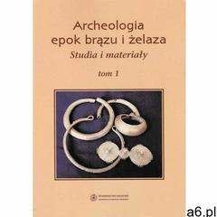 Archeologia epok brązu i żelaza. Studia i materiały, t. 1 - Jacek Gackowski (286 str.) - ogłoszenia A6.pl