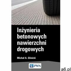 Inżynieria betonowych nawierzchni drogowych. Darmowy odbiór w niemal 100 księgarniach!, Wydawnictwo  - ogłoszenia A6.pl