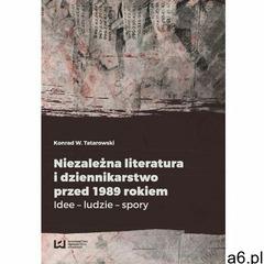 Niezależna literatura i dziennikarstwo przed 1989 rokiem. Idee - ludzie - spory (9788380885134) - ogłoszenia A6.pl