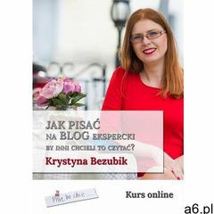 Jak pisać na blog ekspercki, by inni chcieli to czytać? - Krystyna Bezubik (EPUB) - ogłoszenia A6.pl