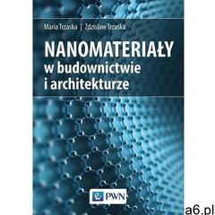 Nanomateriały w architekturze i budownictwie. Darmowy odbiór w niemal 100 księgarniach! (2019) - ogłoszenia A6.pl