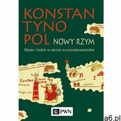 Konstantynopol - Nowy Rzym. Miasto i ludzie w okresie wczesnobizantyjskim (736 str.) - ogłoszenia A6.pl