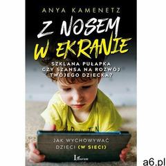 Z nosem w ekranie. Szklana pułapka czy szansa na rozwój twojego dziecka? (2019) - ogłoszenia A6.pl
