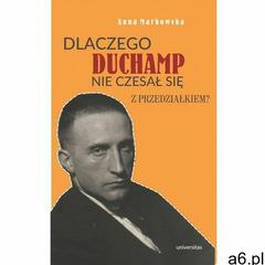 Dlaczego Duchamp nie czesał się z przedziałkiem? - Anna Markowska (MOBI) (516 str.) - ogłoszenia A6.pl