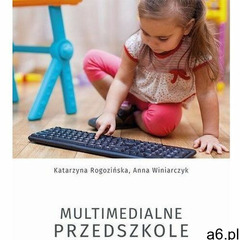 Multimedialne przedszkole - katarzyna rogozińska, anna winiarczyk (pdf) - ogłoszenia A6.pl