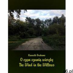 O czym szumią wierzby. The Wind in the Willows - Kenneth Grahame (MOBI) (658 str.) - ogłoszenia A6.pl
