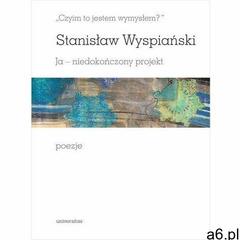 Czyim to jestem wymysłem? ja - niedokończony projekt. poezje - stanisław wyspiański (pdf) (978832423 - ogłoszenia A6.pl