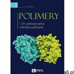 Polimery i ich zastosowania interdyscyplinarne tom 1 - jan rabek (mobi) (9788301210236) - ogłoszenia A6.pl