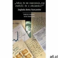"""""""Jakie to ma znaczenie, czy zrobili to z chciwości?"""" Zagłada domu Trynczerów (347 str.) - ogłoszenia A6.pl"""
