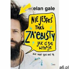 Nie jesteś taki za*ebisty, jak ci się wydaje. Ale inni też nie są - Elan Gale (MOBI), Elan Gale - ogłoszenia A6.pl