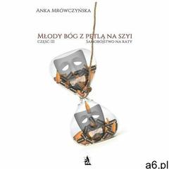 Młody bóg z pętlą na szyi. Część III - Samobójstwo na raty - Anka Mrówczyńska (EPUB) (2018) - ogłoszenia A6.pl