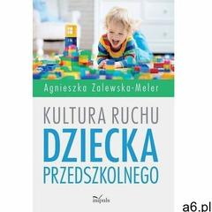 Kultura ruchu dziecka przedszkolnego - agnieszka zalewska-meler (epub) (9788380958104) - ogłoszenia A6.pl