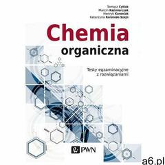 Chemia organiczna. Testy egzaminacyjne z rozwiązaniami. Darmowy odbiór w niemal 100 księgarniach!, W - ogłoszenia A6.pl