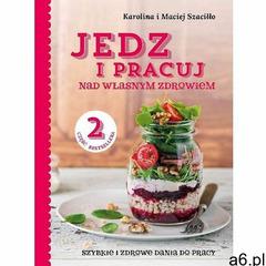 Jedz i pracuj...nad własnym zdrowiem 2 - Karolina Szaciłło, Maciej Szaciłło (9788365456397) - ogłoszenia A6.pl