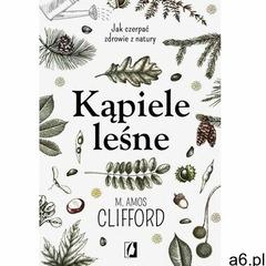 Kąpiele leśne. Jak czerpać zdrowie z natury - M. Amos Clifford (EPUB), M. Amos Clifford - ogłoszenia A6.pl
