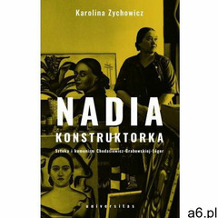 Nadia konstruktorka. Sztuka i komunizm Chodasiewicz-Grabowskiej-Léger, Karolina Zychowicz - ogłoszenia A6.pl