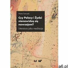 Czy Polacy i Żydzi nienawidzą się nawzajem? Literatura jako mediacja - Marta Tomczok (MOBI) (9788381 - ogłoszenia A6.pl