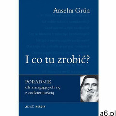 I co tu zrobić? Poradnik dla zmagających się z codziennością - Anselm Grün - ogłoszenia A6.pl