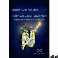 Survival z nastolatkiem. Empatyczne towarzyszenie w dorastaniu - Basia Bielanik (MOBI) - ogłoszenia A6.pl