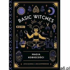 Basic Witches. Magia kobiecości - Jaya Saxena, Jess Zimmerman (MOBI), Jaya Saxena;Jess Zimmerman - ogłoszenia A6.pl