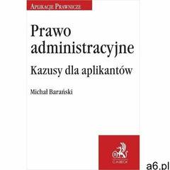 Prawo administracyjne. kazusy dla aplikantów - michał barański (pdf) - ogłoszenia A6.pl