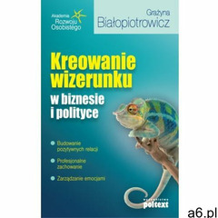 Kreowanie wizerunku w biznesie i polityce - Grażyna Białopiotrowicz, Grażyna Białopiotrowicz - ogłoszenia A6.pl