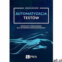 Automatyzacja testów. Kompletny przewodnik dla testerów oprogramowania - Arnon Axelrod (EPUB) - ogłoszenia A6.pl