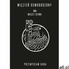 Więzień Oswobodzony. Tom I. Miecze i słowa - Przemysław Duda (MOBI) - ogłoszenia A6.pl