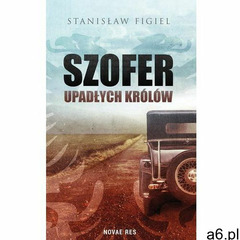 Szofer upadłych królów. Darmowy odbiór w niemal 100 księgarniach! (238 str.) - ogłoszenia A6.pl