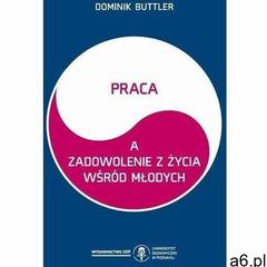 Praca a zadowolenie z życia wśród młodych - dominik buttler (pdf) (9788382110388) - ogłoszenia A6.pl