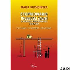 Stopniowanie trudności zadań w edukacji przedszkolnej i szkolnej - Kuchcińska Maria (EPUB), Kuchcińs - ogłoszenia A6.pl