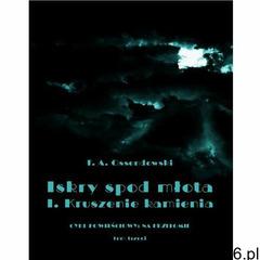 Iskry spod młota. Tom 3. Część I. Kruszenie kamienia - Antoni Ferdynand Ossendowski (MOBI) (97883806 - ogłoszenia A6.pl