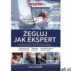Żegluj jak ekspert. Sprawdzone i skuteczne porady - Tom Cunliffe, Cunliffe Tom - ogłoszenia A6.pl